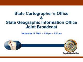 State Cartographer's Office   & State Geographic Information Office Joint Broadcast