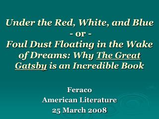 Under the Red, White, and Blue  - or - Foul Dust Floating in the Wake of Dreams: Why The Great Gatsby is an Incredible B