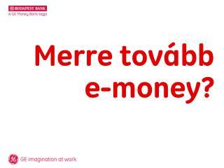 Merre tov�bb  e-money?