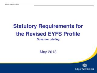 Statutory Requirements for  the Revised EYFS Profile Governor briefing May 2013