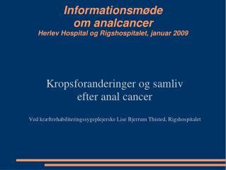 Informationsmøde  om analcancer Herlev Hospital og Rigshospitalet, januar 2009
