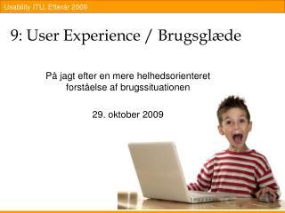 9: User Experience / Brugsglæde
