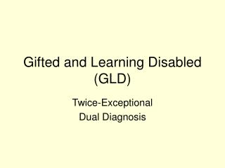 Gifted and Learning Disabled (GLD)