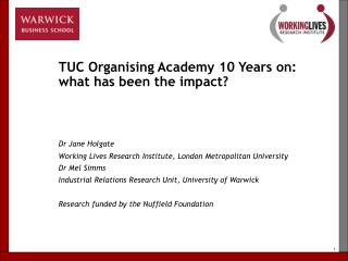 TUC Organising Academy 10 Years on:  what has been the impact? Dr Jane Holgate