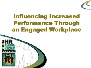 Influencing Increased Performance Through an Engaged Workplace