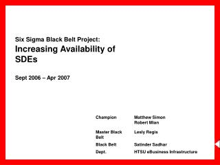 Six Sigma Black Belt Project:  Increasing Availability of SDEs Sept 2006 – Apr 2007