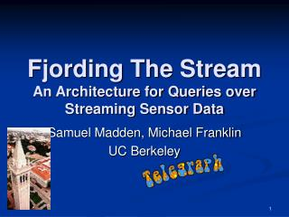 Fjording The Stream An Architecture for Queries over Streaming Sensor Data