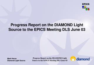 Progress Report on the DIAMOND Light Source to the  EPICS  Meeting DLS June 03