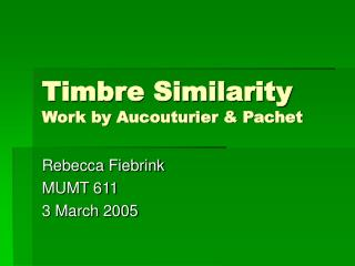 Timbre Similarity  Work by Aucouturier & Pachet