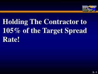 Holding The Contractor to 105% of the Target Spread Rate!