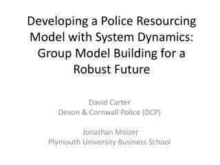 David Carter Devon & Cornwall Police (DCP)  Jonathan Moizer Plymouth University Business School