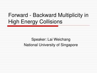 Forward - Backward Multiplicity in High Energy Collisions