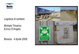 Logistica di cantiere Michele Tricarico Enrico D'Angelo Brescia   4 Aprile 2009