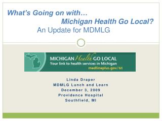 What's Going on with…                            Michigan Health Go Local? An Update for MDMLG