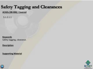 ACADs (08-006)  Covered Keywords Safety tagging , clearance. Description Supporting Material