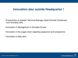 Innovation also outside Headquarter  !
