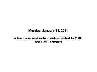 Monday, January 31, 2011 A few more instructive slides related to GMR and GMR sensors