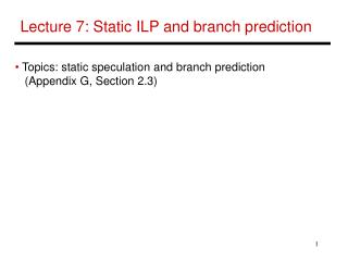 Lecture 7: Static ILP and branch prediction