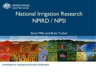 National Irrigation Research NPIRD / NPSI  Steve Mills and Brett Tucker