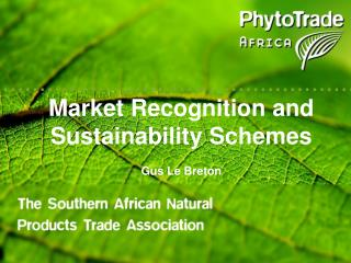 Market Recognition and Sustainability Schemes Gus Le Breton