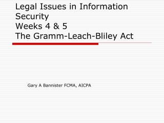 Legal Issues in Information Security Weeks 4 & 5  The Gramm-Leach-Bliley Act
