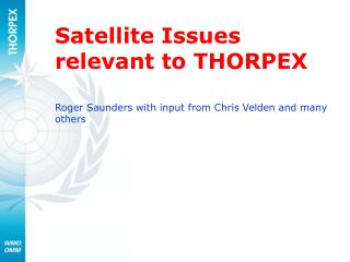 Satellite Issues relevant to THORPEX Roger Saunders with input from Chris Velden and many others