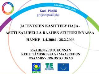 JÄTEVESIEN KÄSITTELY HAJA- ASUTUSALUEELLA RAAHEN SEUTUKUNNASSA  HANKE  1.4.2004 - 28.2.2006