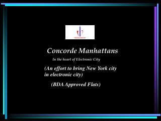 Concorde Manhattans          In the heart of Electronic City