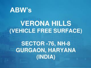 Verona HILLS (VEHICLE FREE SURFACE) sector -76, NH-8 Gurgaon, Haryana (India)