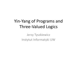 Yin-Yang of Programs and  Three-Valued Logics