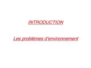 INTRODUCTION Les problèmes d'environnement