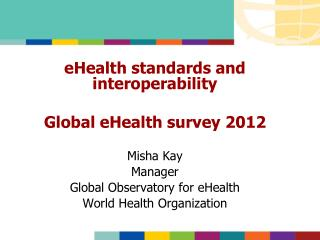 eHealth standards and interoperability Global eHealth survey 2012 Misha Kay Manager