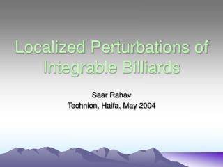 Localized Perturbations of Integrable Billiards