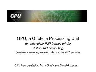 GPU, a Gnutella Processing Unit an extensible P2P framework for distributed computing