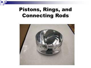 Pistons, Rings, and Connecting Rods