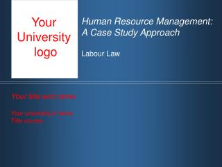 Human Resource Management:  A Case Study Approach Labour Law
