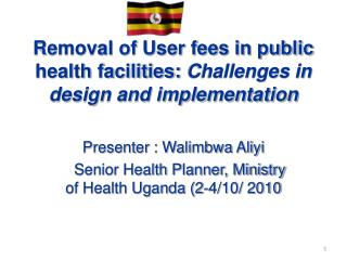Removal of User fees in public health facilities:  Challenges in design and implementation