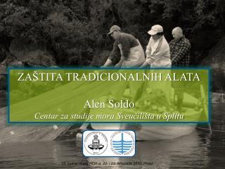 ZAŠTITA TRADICIONALNIH ALATA Alen Soldo Centar za studije mora Sveučilišta u Splitu