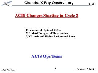 ACIS Changes Starting in Cycle 8                       1) Selection of Optional CCDs