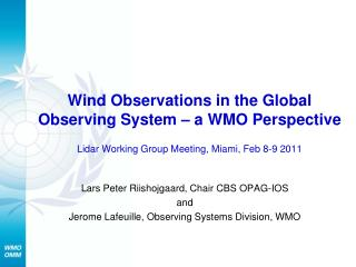 Lars Peter Riishojgaard, Chair CBS OPAG-IOS and Jerome Lafeuille, Observing Systems Division, WMO