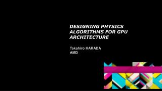 Designing physics Algorithms  for  gpu  architecture