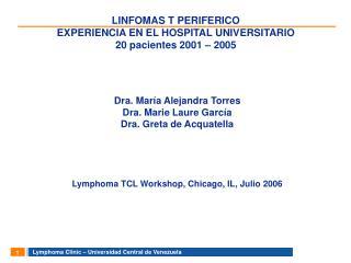 LINFOMAS T PERIFERICO EXPERIENCIA EN EL HOSPITAL UNIVERSITARIO 20 pacientes 2001 � 2005