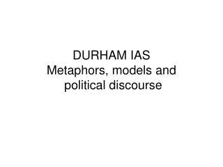 DURHAM IAS Metaphors, models and  political discourse