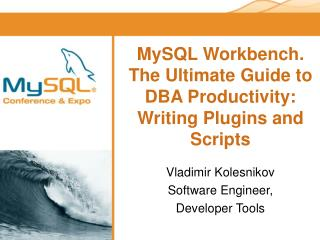 MySQL Workbench. The Ultimate Guide to DBA Productivity: Writing Plugins and Scripts