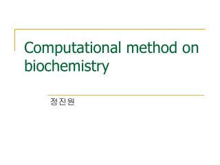 Computational method on biochemistry
