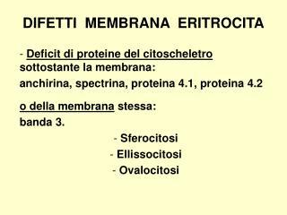 DIFETTI  MEMBRANA  ERITROCITA