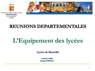 REUNIONS DEPARTEMENTALES L'Equipement des lycées  Lycées de Marseille