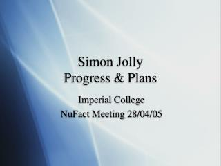 Simon Jolly Progress & Plans