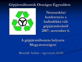 Nemzetközi konferencia a hulladékká vált gépjárművekről  2007. november 6.