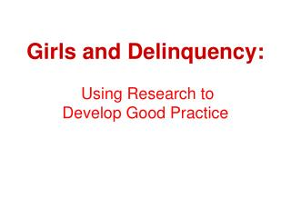 Girls and Delinquency: Using Research to  Develop Good Practice